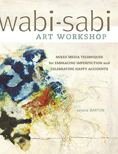 9781440321009: Wabi-Sabi Art Workshop: Mixed Media Techniques For Embracing Imperfection And Celebrating Happy Accidents