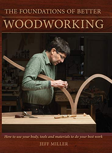 9781440321016: The Foundations of Better Woodworking: How to use your body, tools and materials to do your best work