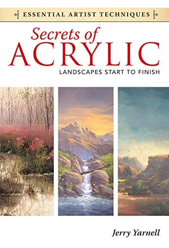 Secrets of Acrylic - Landscapes Start to Finish (Essential Artist Techniques): Jerry Yarnell