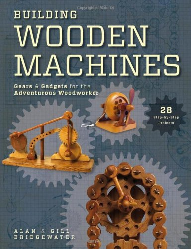 9781440322228: Building Wooden Machines: Gears and Gadgets for the Adventurous Woodworker