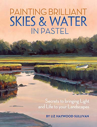9781440322556: Painting Brilliant Skies & Water in Pastel: Secrets to bringing light and life to your landscapes