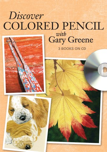 Discover Colored Pencil with Gary Greene: Colored Pencil Drawing Techniques, Ideas and Projects (1440324727) by Greene, Gary