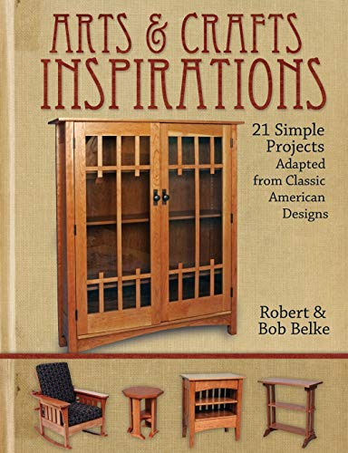 Arts Crafts Inspirations: 21 Simple Projects Adapted from Classic American Designs: Belke, Robert