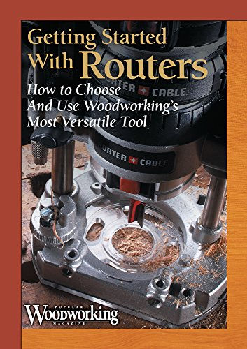 Getting Started with Routers. How to Choose and Use Woodworking's Most Versatile Tool. (1440325057) by Popular Woodworking
