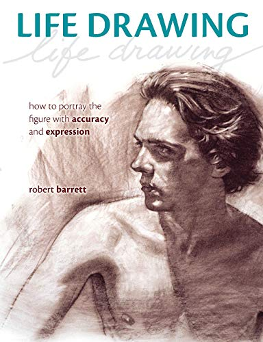 9781440325229: Life Drawing [New in Paperback]: How to portray the figure with accuracy and expression