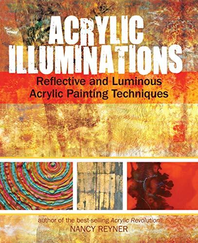 9781440327032: Acrylic Illuminations: Reflective and Luminous Acrylic Painting Techniques