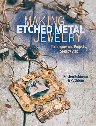 Making Etched Metal Jewelry: Techniques and Projects, Step by Step 9781440327056 Copper, brass, and silver! Looking to take your jewelry skills and experience to the next level? With Making Etched Metal Jewelry you wi