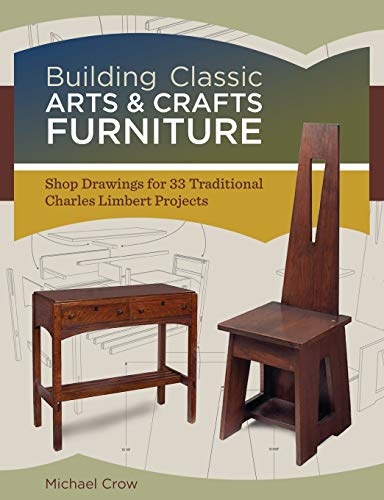 9781440328541: Building Classic Arts & Crafts Furniture: Shop Drawings for 30 Traditional Charles Limbert Projects