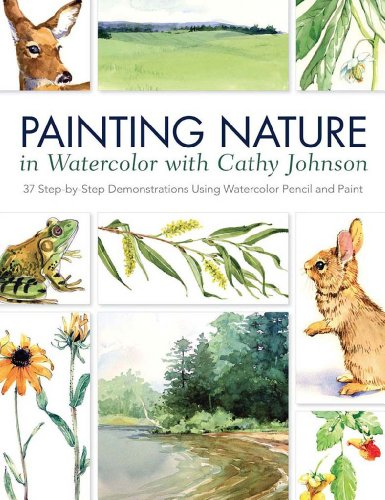 Painting Nature in Watercolor with Cathy Johnson: Johnson, Cathy