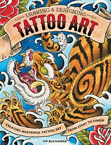 Drawing & Designing Tattoo Art: Creating Masterful Tattoo Art from Start to Finish: Fip ...