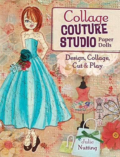 Collage Couture Studio Paper Dolls: Design, Collage, Cut and Play: Nutting, Julie