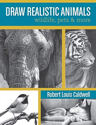 Draw Realistic Animals: Wildlife, Pets and More: Caldwell, Robert Louis