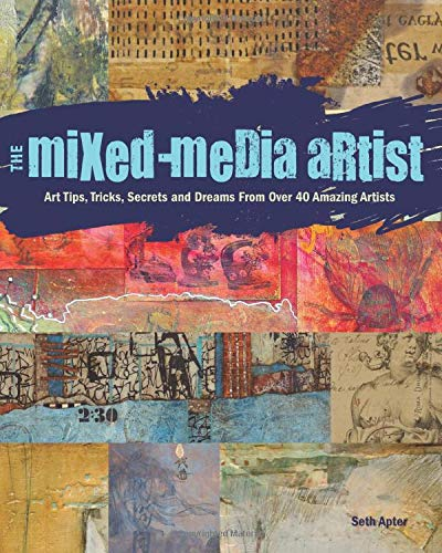 9781440329333: The Mixed-Media Artist: Art Tips, Tricks, Secrets and Dreams from Over 40 Amazing Artists