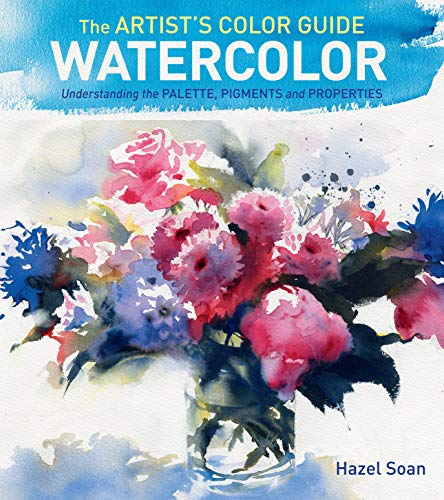 The Artists Color Guide--Watercolor: Understanding Palette, Pigments: Soan, Hazel