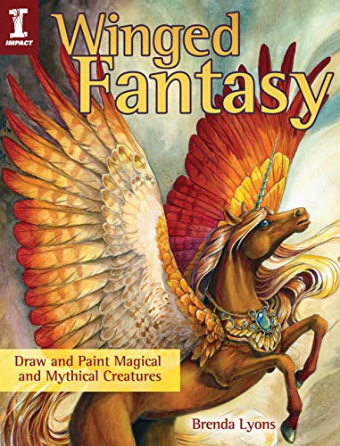 Winged Fantasy: Draw and Paint Magical and Mythical Creatures: Lyons, Brenda