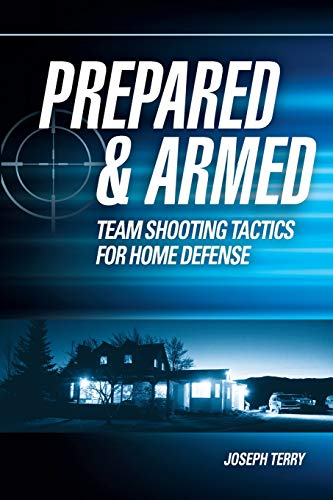 9781440335907: Prepared and Armed: Team Shooting Tactics for Home Defense