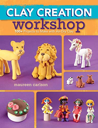 Clay Creation Workshop: 100+ projects to make with air-dry clay: Carlson, Maureen