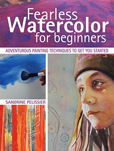 9781440337260: Fearless Watercolor for Beginners: Adventurous Painting Techniques to Get You Started