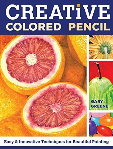 9781440338373: Creative Colored Pencil: Easy and Innovative Techniques for Beautiful Painting