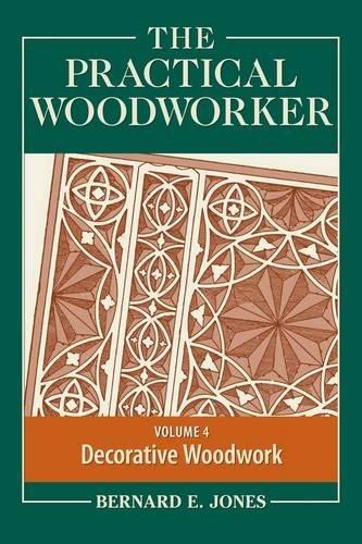The Practical Woodworker Volume 4: A Complete: Jones, Bernard E.