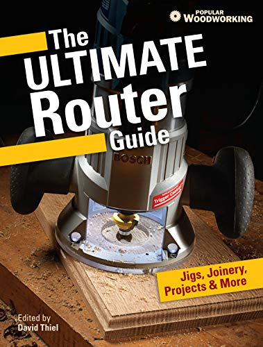 9781440339721: The Ultimate Router Guide: Jigs, Joinery, Projects & More from Popular Woodworking