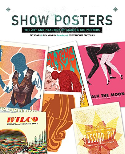 Show Posters: The Art and Practice of Making Gig Posters: Jones, Pat, Nunery, Ben