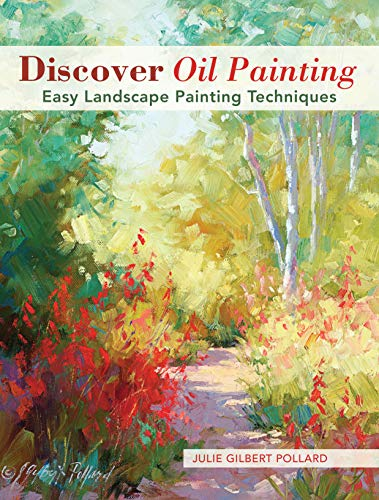 Discover Oil Painting: Easy Landscape Painting Techniques: Julie Gilbert Pollard