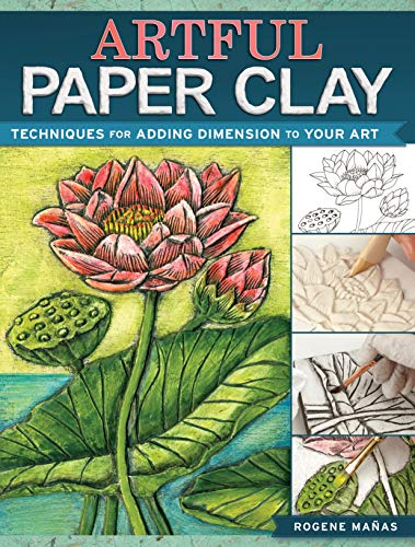 Artful Paper Clay: Techniques for Adding Dimension to Your Art: Manas, Rogene
