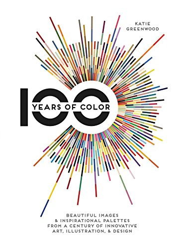 9781440341670: 100 Years Of Color Beautiful Images & Inspirational Palettes from a Century of Innovative Art, Illustration, Design