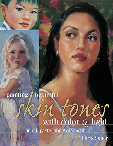 9781440341830: Painting Beautiful Skin Tones with Color & Light: Oil, Pastel and Watercolor