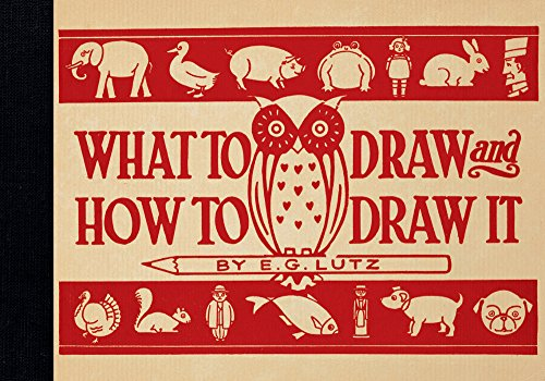 What to Draw and How to Draw It: Lutz, E. G.