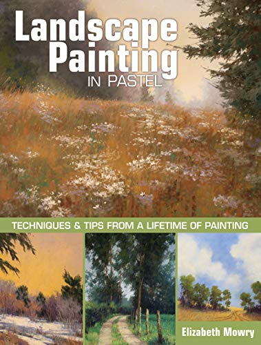 9781440343100: Landscape Painting in Pastel: Techniques and Tips from a Lifetime of Painting