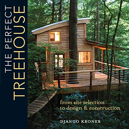 9781440345074: The Perfect Treehouse: From Site Selection to Design & Construction