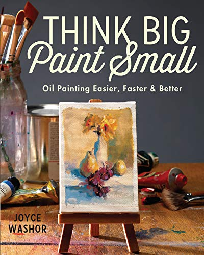 9781440346996: Think Big Paint Small: Oil Painting Easier, Faster and Better