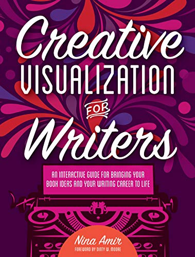 Creative Visualization for Writers: An Interactive Guide for Bringing Your Book Ideas - And Writing...