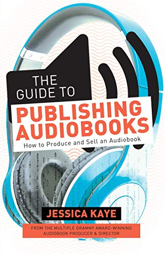 The Guide to Publishing Audiobooks: How to: Kaye, Jessica