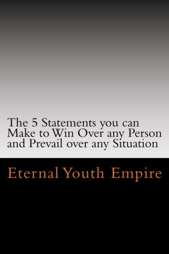9781440401015: The 5 Statements You Can Make To Win Over Any Person And Prevail Over Any Situation: Your Keys To Persuasion.: Volume 1
