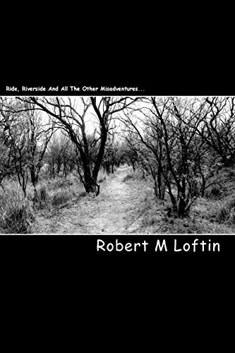 9781440401138: Ride River Side And All The Other Misadventures...: A Book Of Poetry By Robert M Loftin