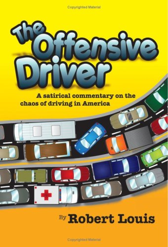 9781440402036: The Offensive Driver: A Satirical Commentary On The Chaos Of Driving In America