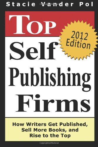 9781440403262: Top Self Publishing Firms: How Writers Get Published, Sell More Books, And Rise To The Top: And Make Money Working From Home With The Best Print On Demand Self-Publishing Companies