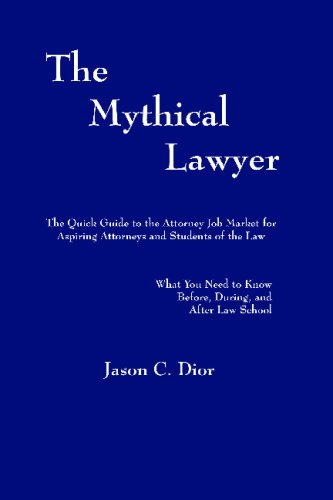9781440403392: The Mythical Lawyer: The Quick Guide To The Attorney Job Market For Aspiring Attorneys And Students Of The Law