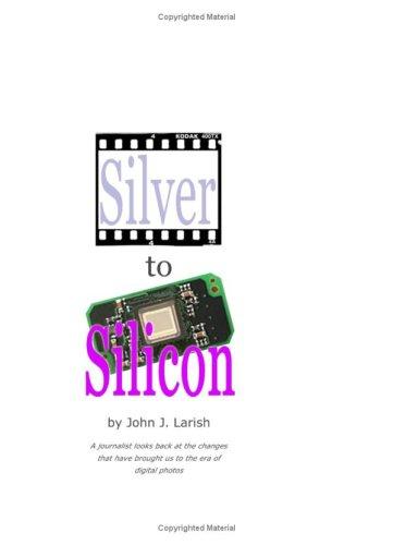 Silver To Silicon: A Journalist Looks Back: Larish, John J.