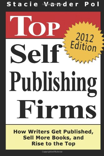 9781440407543: Top Self Publishing Firms: How Writers Get Published, Sell More Books, And Rise To The Top: And Make Money Working From Home With The Best Print On Demand Self-Publishing Companies