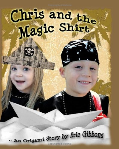 9781440409844: Chris And The Magic Shirt: An Origami Story Of Pirates, Monsters, Treasure & Magic