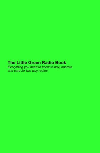 9781440411571: The Little Green Radio Book: Everything You Need To Know To Buy, Operate And Care For Two Way Radios.