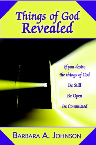 Things Of God Revealed: If You Desire The Things Of God, Be Still, Be Open, Be Committed: Johnson, ...