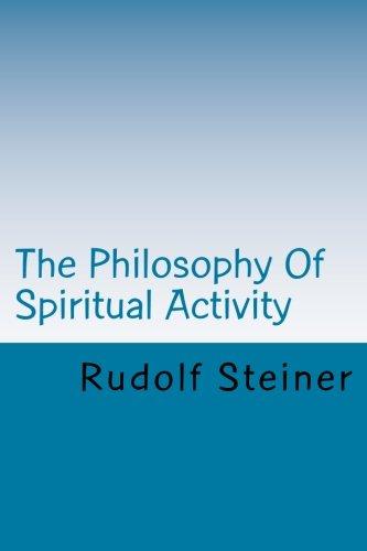 The Philosophy Of Spiritual Activity: Rudolf Steiner