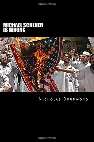 9781440415609: Michael Scheuer Is Wrong: Blame Islam, Not America