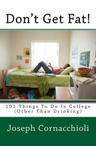 9781440416408: Don't Get Fat!: 101 Things To Do In College (Other Than Drinking)