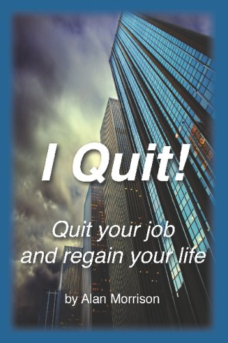 9781440418778: I Quit!: Quit Your Job And Regain Your Life!